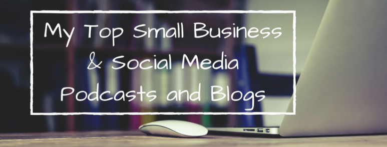 My Top Small Business & Social Media Podcasts and Blogs
